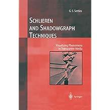 Schlieren and Shadowgraph Techniques: Visualizing Phenomena in Transparent Media (Experimental Fluid Mechanics) (English Edition)