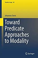 Toward Predicate Approaches to Modality (Trends in Logic) by Johannes Stern(2015-10-20)