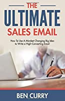 The Ultimate Sales Email: How To Use A Mindset Changing Big Idea to Write a High-Converting Email