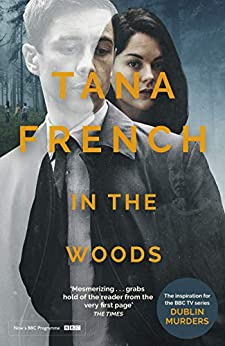 In the Woods: the inspiration for the major new BBC drama series DUBLIN MURDERS (Dublin Murder Squad series Book 1) by [French, Tana]