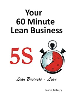 [Tisbury, Jason]のYour 60 Minute Lean Business - 5S Implementation Guide (English Edition)