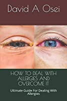 HOW TO DEAL WITH ALLERGIES AND OVERCOME IT: Ultimate Guide For Dealing With Allergies