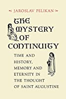 The Mystery of Continuity: Time and History, Memory and Eternity, in the Thought of St. Augustine (Richard Lectures)