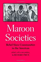 Maroon Societies: Rebel Slave Communities in the Americas