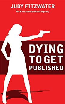 [Fitzwater, Judy]のDying to Get Published (The Jennifer Marsh Mysteries Book 1) (English Edition)