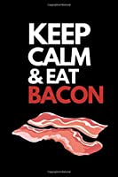 "Keep Calm & Eat Bacon: Funny Bacon Lovers Notebook/Journal (6"" X 9"")"