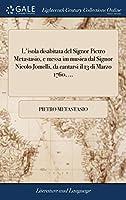 L'Isola Disabitata del Signor Pietro Metastasio, E Messa Im Musica Dal Signor Nicolo Jomelli, Da Cantarsi Il 13 Di Marzo 1760, ...