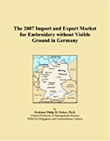 The 2007 Import and Export Market for Embroidery without Visible Ground in Germany