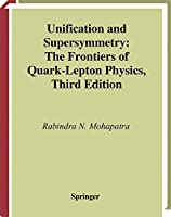 Unification and Supersymmetry: The Frontiers of Quark-Lepton Physics (Graduate Texts in Contemporary Physics)