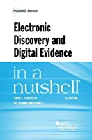 Electronic Discovery and Digital Evidence in a Nutshell (Nutshells)