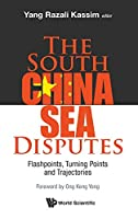 The South China Sea Disputes: Flashpoints, Turning Points and Trajectories