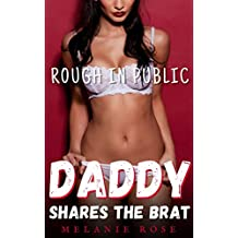 Daddy Shares the Brat: Rough in Public