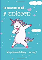 To be or not to be ... a unicorn: Notebook | 7 x 10 inches | 102 high quality pages | Paperback | Ideal personal diary | children's notebook | birthday gift girl or woman | unicorn | blue background