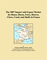 The 2007 Import and Export Market for Bones, Horns, Ivory, Hooves, Claws, Coral, and Shells in France