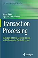 Transaction Processing: Management of the Logical Database and its Underlying Physical Structure (Data-Centric Systems and Applications)