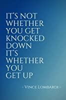 It's Not Whether You Get Knocked Down, It's Whether You Get Up: Inspirational, Unique, Colorful Notebook, Journal, Diary (110 Pages, Blank, 6 x 9) (Inspirational Notebooks & Journals)