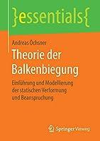 Theorie der Balkenbiegung: Einfuehrung und Modellierung der statischen Verformung und Beanspruchung (essentials)