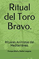 Ritual del Toro Bravo.: Rituales Animistas del Mediterráneo.