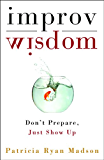Improv Wisdom: Don't Prepare, Just Show Up (English Edition)