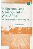 Indigenous Land Management in West Africa: An Environmental Balancing Act (Oxford Geographical and Environmental Studies Series)【洋書】 [並行輸入品]