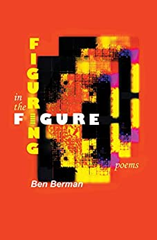 [Berman, Ben]のFiguring in the Figure: Poems (English Edition)