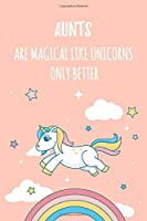"""Aunts Are Magical Like Unicorns Only Better: 6x9"""" Lined Notebook/Journal Funny Gift Idea For Aunts, Aunties"""
