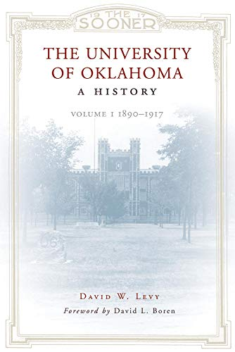 Download The University of Oklahoma: A History: Volume 1, 1890-1917 0806139765