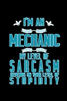 I'm a mechanic. My level of sarcasm depends on your level of stupidity: Notebook | Journal | Diary | 110 Lined pages | 6 x 9 in | 15.24 x 22.86 cm | Doodle Book | Funny Great Gift