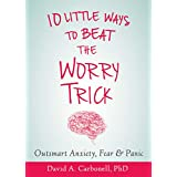 Ten Little Ways to Beat the Worry Trick: Outsmart Anxiety, Fear, and Panic
