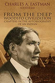 From the Deep Woods to Civilization by [Charles Alexander Eastman]