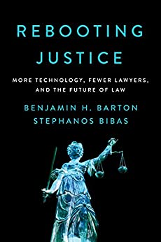 Rebooting Justice: More Technology, Fewer Lawyers, and the Future of Law by [Barton, Benjamin H., Bibas, Stephanos]