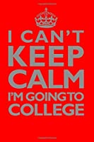 I Can't Keep Calm I'm Going To College Notebook (6 x 9 Inches): A Classic Ruled/Lined 7x10 Inch Notebook/Journal/Composition Book To Write In For with Him (Daughter Son Niece Nephew Friend) [並行輸入品]