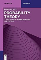 Probability Theory: A First Course in Probability Theory and Statistics (De Gruyter Graduate)
