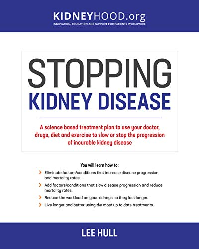 Stopping Kidney Disease: A science based treatment plan to use your doctor, drugs, diet and exercise to slow or stop the progression of incurable kidney disease (English Edition)