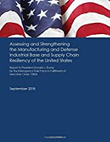 Assessing and Strengthening the Manufacturing and Defense Industrial Base and Supply Chain Resiliency of the United States