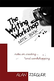 The Writing Workshop Note Book: Notes on Creating and Workshopping by [Ziegler, Alan]