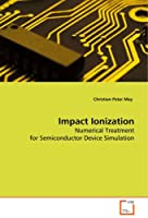 Impact Ionization: Numerical Treatment for Semiconductor Device Simulation