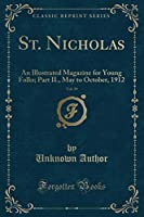 St. Nicholas, Vol. 39: An Illustrated Magazine for Young Folks; Part II., May to October, 1912 (Classic Reprint)