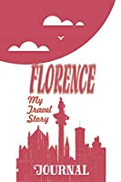 Florence - My travel story Journal: Travel story notebook to note every trip to a traveled city