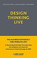 Design Thinking Live: Wie man Ideen entwickelt und Probleme loest