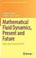 Mathematical Fluid Dynamics, Present and Future: Tokyo, Japan, November 2014 (Springer Proceedings in Mathematics & Statistics)