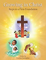 Growing in Christ Steps to a Firm Foundation