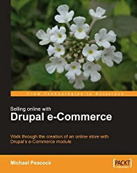 Selling Online with Drupal e-Commerce (From Technologies to Solutions)