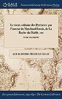 Le Vieux Solitaire Des Pyrenees: Par L'Auteur Du Marchand Forain, de la Roche Du Diable, Etc; Tome Troisieme