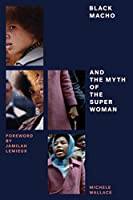 Black Macho and the Myth of the Superwoman (Feminist Classics) by Michele Wallace(2015-06-09)