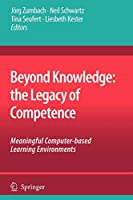 Beyond Knowledge: The Legacy of Competence: Meaningful Computer-based Learning Environments