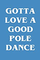 Gotta Love A Good Pole Dance: Increase Gratitude & Happiness, Life Planner, Gratitude List - With Thanksgiving Quotes