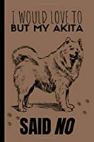 I Would Love To: Akita Gifts Cute and Funny Notebook Journal 6x9 Great Birthday Idea For Akitas Lovers