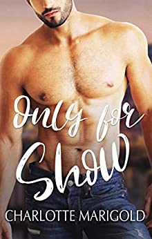 ONLY FOR SHOW (Only You Book 2) by [Marigold, Charlotte]