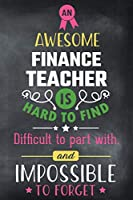 An Awesome Finance Teacher Is Hard To Find Difficult To Part With and Impossible To Forget: Blank Line Teacher Appreciation Journal / Retirement / Thank You / Year End Gift (6 x 9 - 110 Wide Pages)